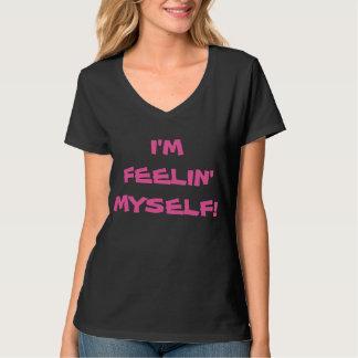 """I'M FEELIN' MYSELF!"" T-Shirt"