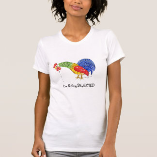 """"""" I'm Feeling DEJECTED"""" T-Shirt, Rooster T-Shirt"""