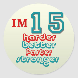 I'm Fifteen. Harder Better Faster Stronger! Birthd Classic Round Sticker