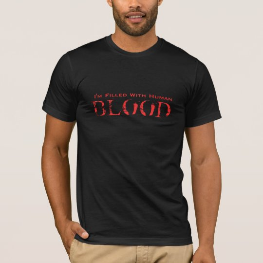 I'm Filled With Human Blood on American Apparel Bl T-Shirt