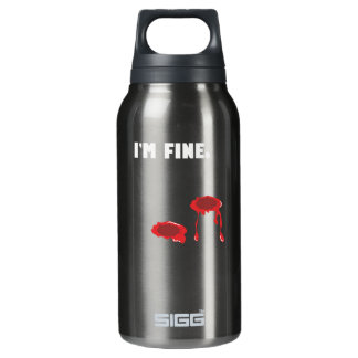 I'm fine.  Bullet holes & Blood Insulated Water Bottle