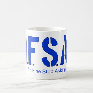 I'm Fine Stop Asking Coffee Mug