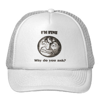 I'm Fine.  Why do you ask? Trucker Hat
