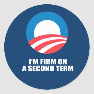 I'M FIRM ON A SECOND TERM ROUND STICKER