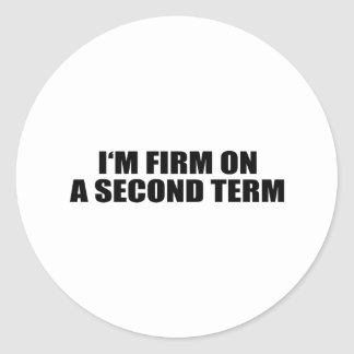 I'M FIRM ON A SECOND TERM ROUND STICKERS