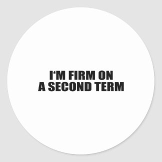 I'M FIRM ON A SECOND TERM STICKERS