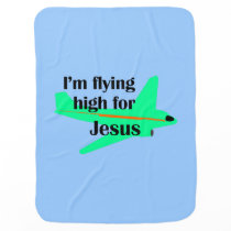 I'm Flying High for Jesus Baby Blanket