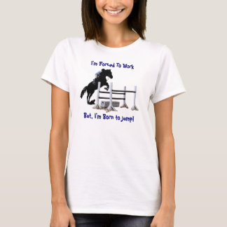 I'm Forced To Work, But I'm Born to Jump Horse T-Shirt