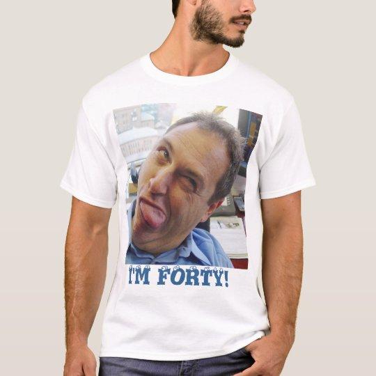 I'm forty! T-Shirt