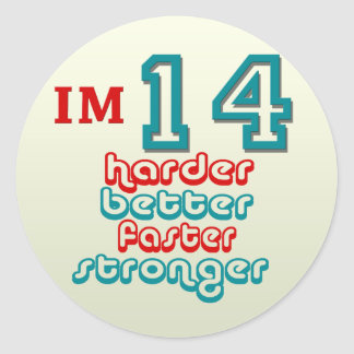 I'm Fourteen. Harder Better Faster Stronger! Birth Classic Round Sticker