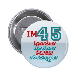 I'm Fourty Five. Harder Better Faster Stronger! Bi Pinback Button