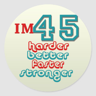 I'm Fourty Five. Harder Better Faster Stronger! Bi Classic Round Sticker