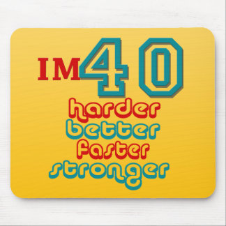 I'm Fourty . Harder Better Faster Stronger! Birthd Mouse Pad