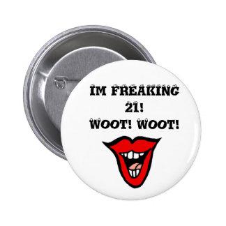 Im FREAKING 21! Woot! Woot! Pinback Button