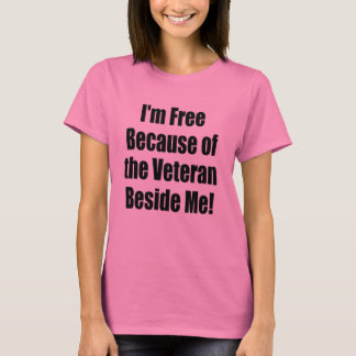 """I'm Free Because of the Veteran Beside Me"" T-Shirt"
