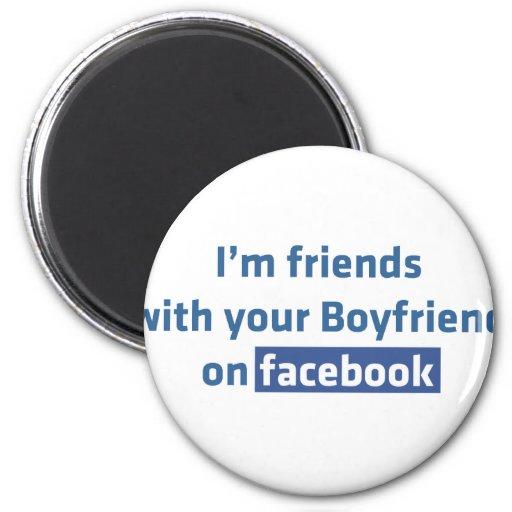 I'm friends with your Boyfriend on facebook Fridge Magnet