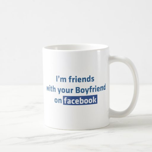 I'm friends with your Boyfriend on facebook Coffee Mugs