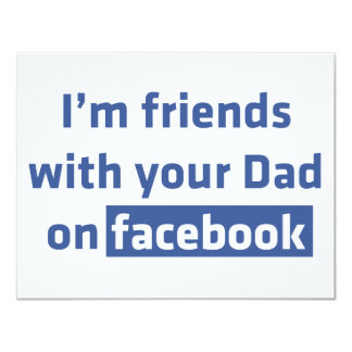 """I'm friends with your Dad on facebook 4.25"""" X 5.5"""" Invitation Card"""