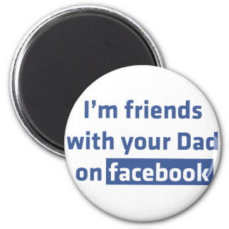 I'm friends with your Dad on facebook Magnet