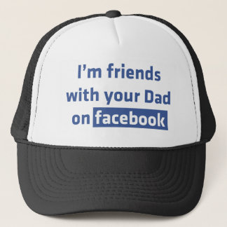 I'm friends with your Dad on facebook Trucker Hat