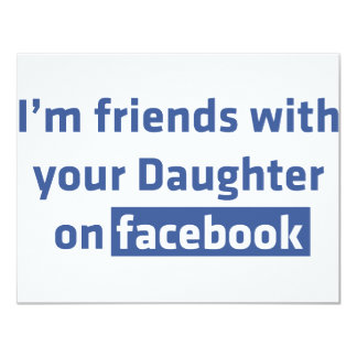 """I'm friends with your daughter on facebook 4.25"""" x 5.5"""" invitation card"""