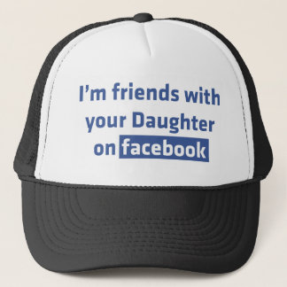 I'm friends with your daughter on facebook trucker hat