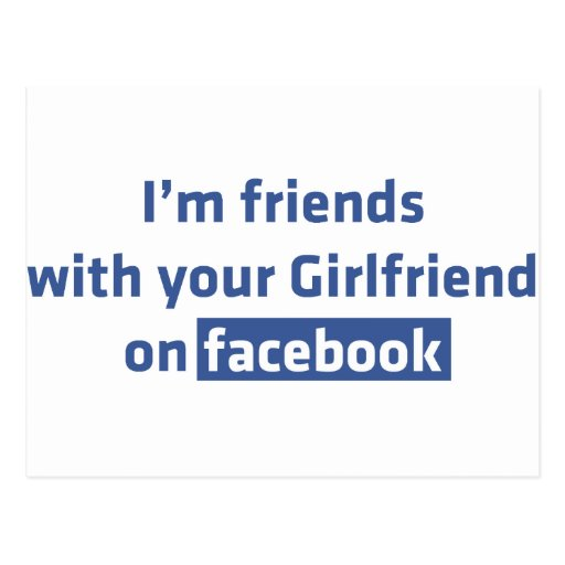 I'm friends with your girlfriend on facebook postcard