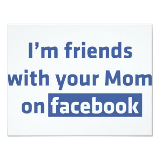 """I'm friends with your Mom on facebook 4.25"""" X 5.5"""" Invitation Card"""