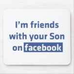 I'm friends with your Son on facebook. Mouse Pads