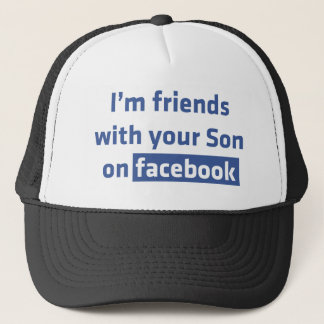 I'm friends with your Son on facebook. Trucker Hat