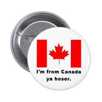 I'm from Canada Ya Hoser Pin