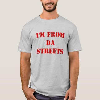 I'm From Da Streets T-Shirt