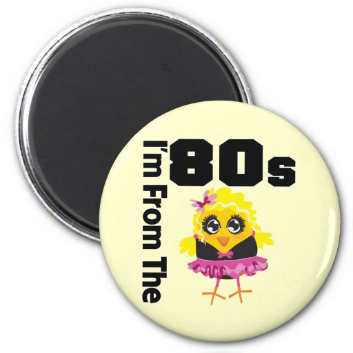 I'm From the 80s Chick Refrigerator Magnet