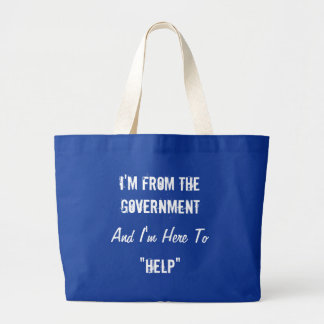 "I'm From the Government and I'm Here to ""Help"" Large Tote Bag"