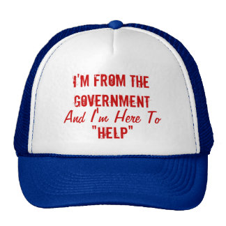 """I'm From the Government and I'm Here to """"Help"""" Trucker Hat"""