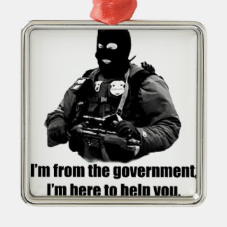 I'm from the government, I'm here to help you. Square Metal Christmas Ornament