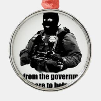 I'm from the government, I'm here to help you. Round Metal Christmas Ornament