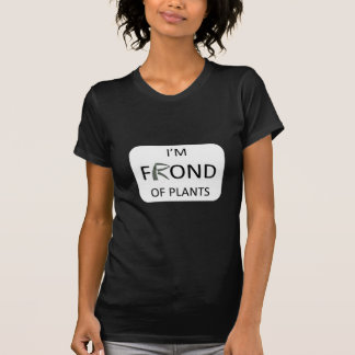 I'm frond of plants tee shirt