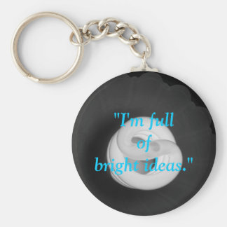"""I'm full of bright ideas."" Keychain"