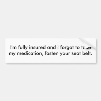 I'm fully insured and I forgot to take my medic... Bumper Sticker