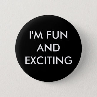 I'M FUN AND EXCITING PINBACK BUTTON