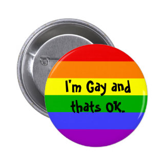 I'm Gay and thats OK. Pinback Button