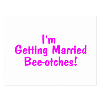 Im Getting Married Beeotches Bride Postcard