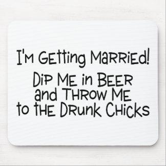 Im Getting Married Dip Me In Beer Mouse Pads