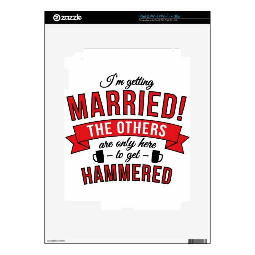 Im getting married the others are only here to get skin for the iPad 2