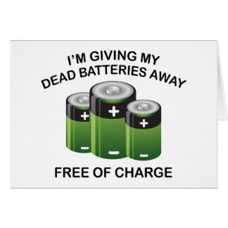I'm Giving My Dead Batteries Away. Free Of Charge. Card