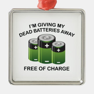 I'm Giving My Dead Batteries Away. Free Of Charge. Metal Ornament