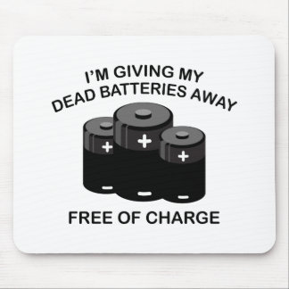 I'm Giving My Dead Batteries Away. Free Of Charge. Mouse Pad