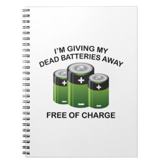 I'm Giving My Dead Batteries Away. Free Of Charge. Notebook