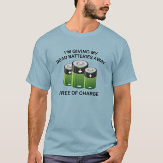 I'm Giving My Dead Batteries Away. Free Of Charge. T-Shirt